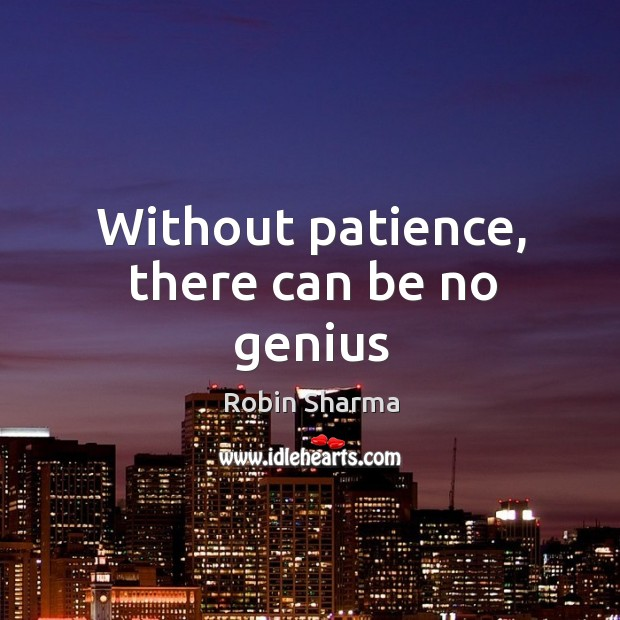 Without patience, there can be no genius Image
