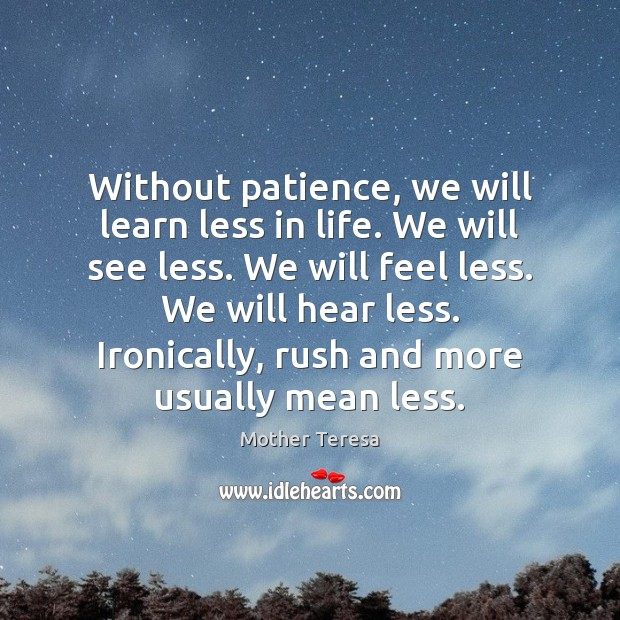 Image, Without patience, we will learn less in life. We will see less.