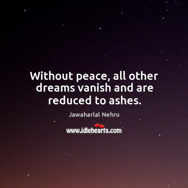 Image, Without peace, all other dreams vanish and are reduced to ashes.