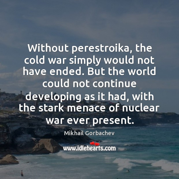 Image, Without perestroika, the cold war simply would not have ended. But the
