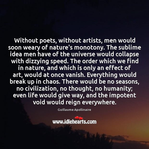 Without poets, without artists, men would soon weary of nature's monotony. The Break Up Quotes Image