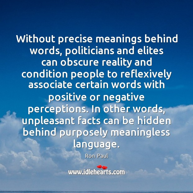 Without precise meanings behind words, politicians and elites can obscure reality and Image
