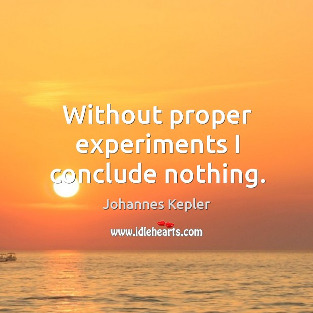 Image, Without proper experiments I conclude nothing.