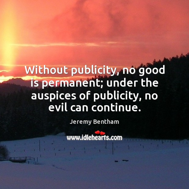 Without publicity, no good is permanent; under the auspices of publicity, no Image