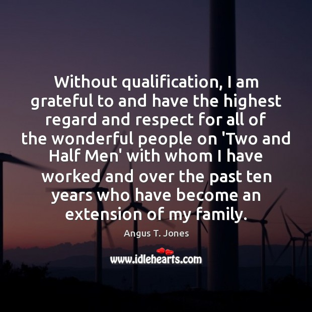 Image, Without qualification, I am grateful to and have the highest regard and