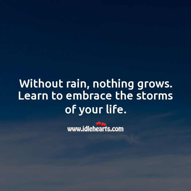 Without rain, nothing grows. Learn to embrace the storms of your life. Inspirational Quotes Image