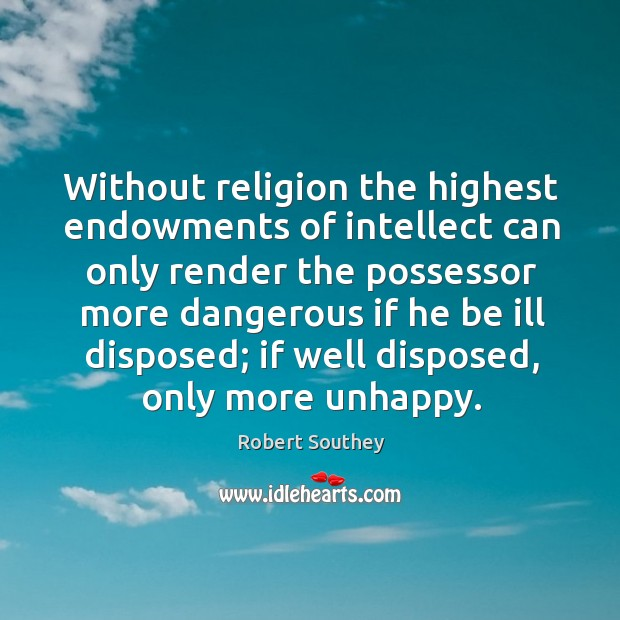 Without religion the highest endowments of intellect can only render the possessor Image