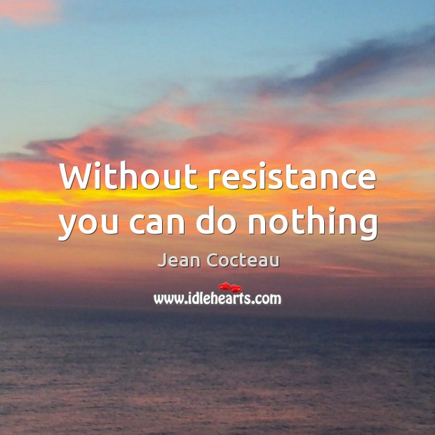 Without resistance you can do nothing Image