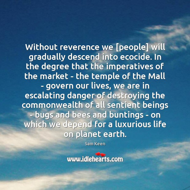 Without reverence we [people] will gradually descend into ecocide. In the degree Image