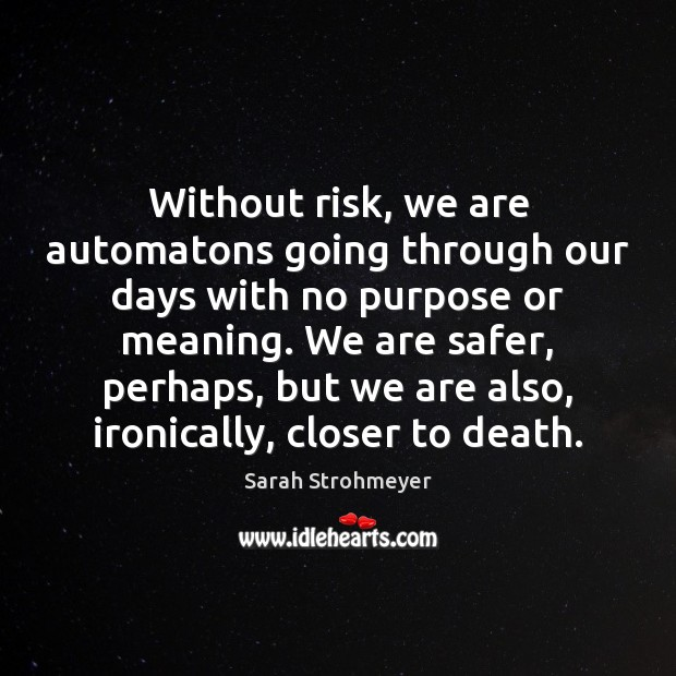 Image, Without risk, we are automatons going through our days with no purpose