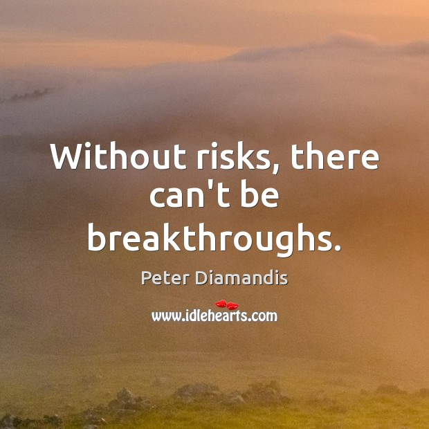Without risks, there can't be breakthroughs. Image