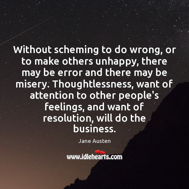 Image, Without scheming to do wrong, or to make others unhappy, there may