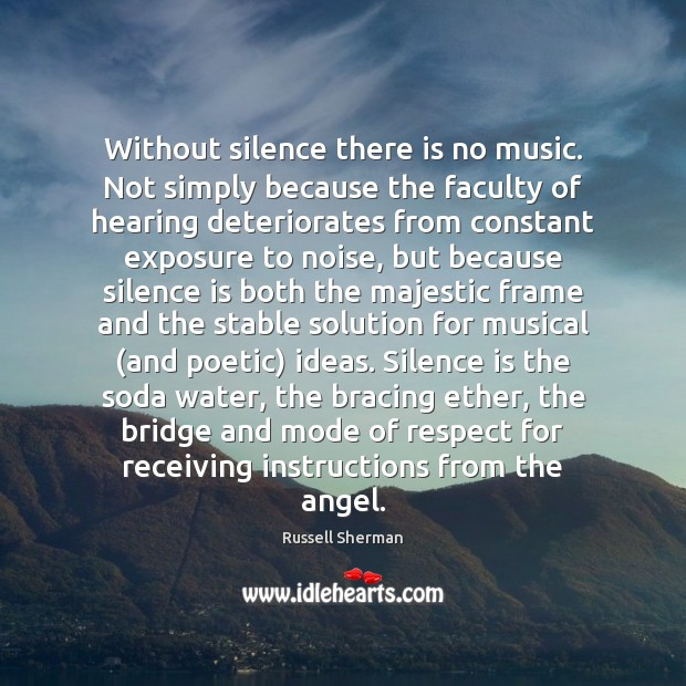 Without silence there is no music. Not simply because the faculty of Image