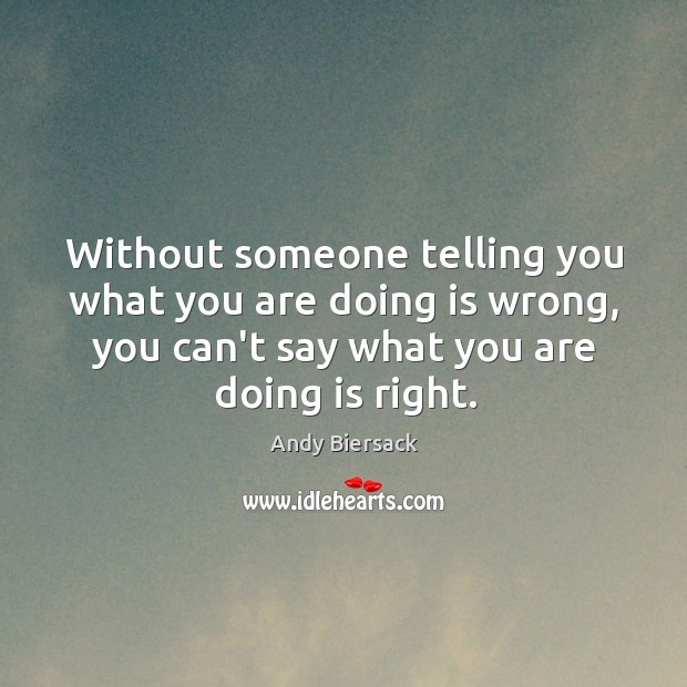 Without someone telling you what you are doing is wrong, you can't Image
