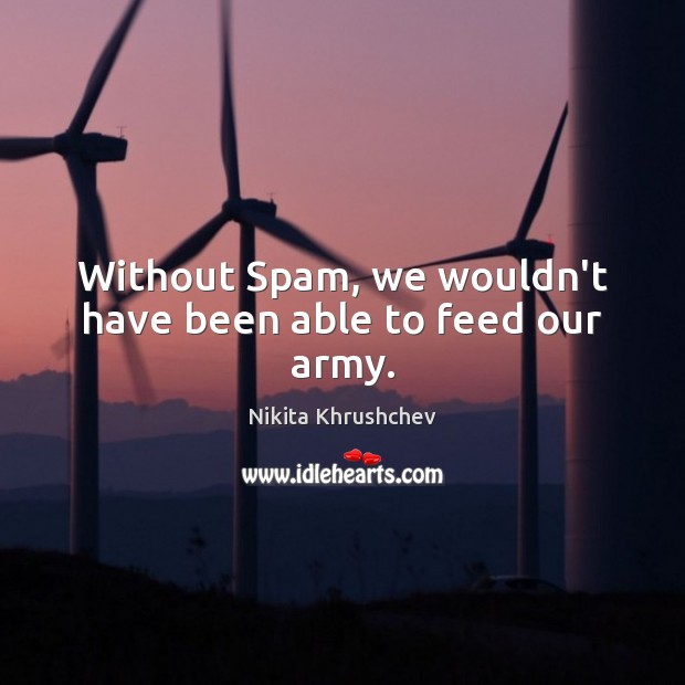 Without Spam, we wouldn't have been able to feed our army. Image