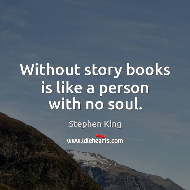 Image, Without story books is like a person with no soul.