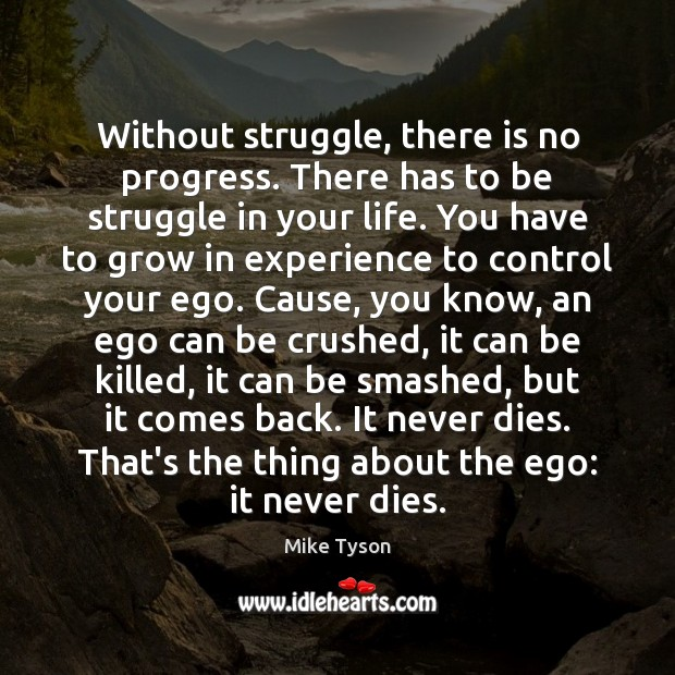Without struggle, there is no progress. There has to be struggle in Mike Tyson Picture Quote