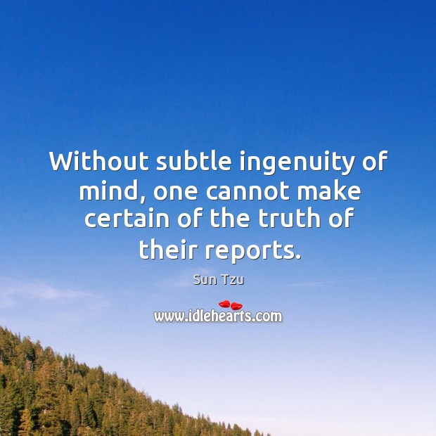 Without subtle ingenuity of mind, one cannot make certain of the truth of their reports. Image