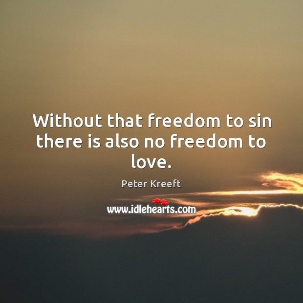 Without that freedom to sin there is also no freedom to love. Image