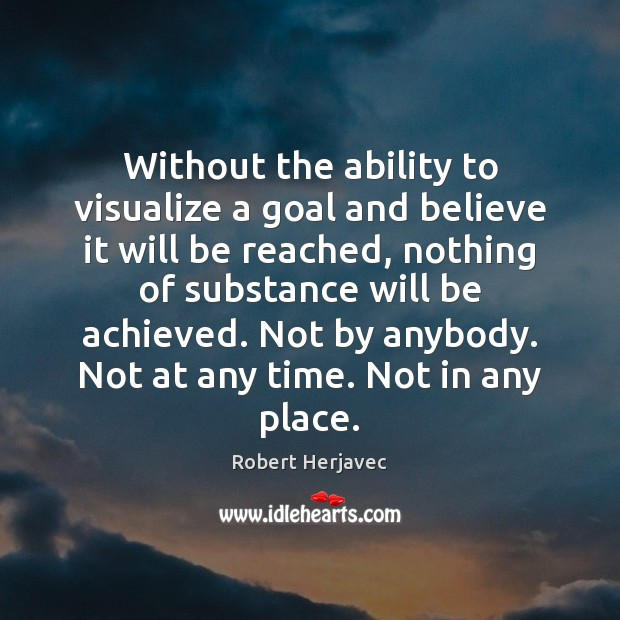 Without the ability to visualize a goal and believe it will be Image