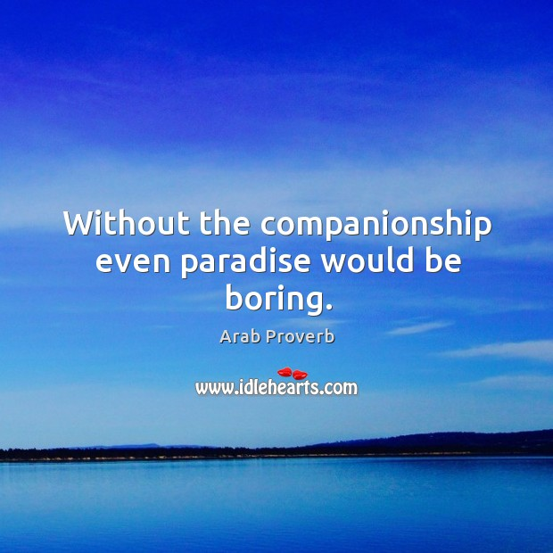 Image, Without the companionship even paradise would be boring.
