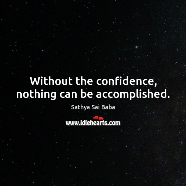 Without the confidence, nothing can be accomplished. Image