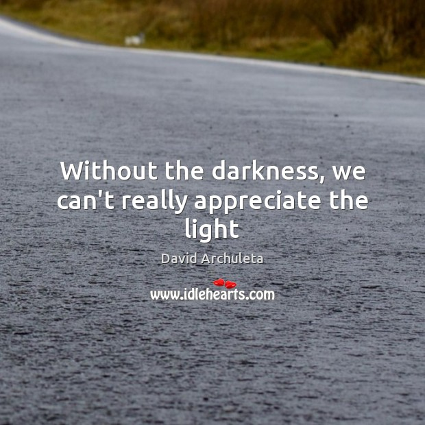 Image, Without the darkness, we can't really appreciate the light