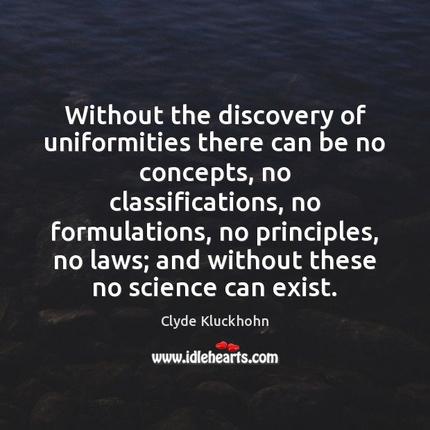 Without the discovery of uniformities there can be no concepts, no classifications, Image
