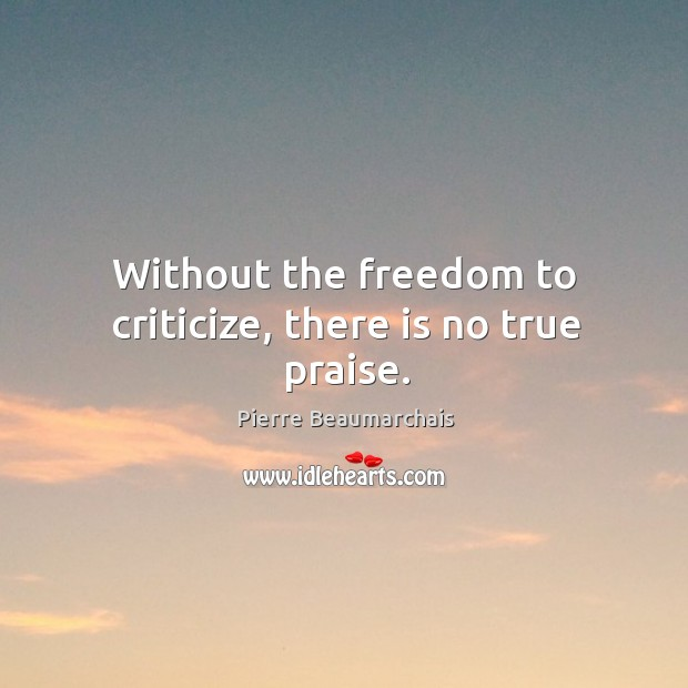 Without the freedom to criticize, there is no true praise. Image