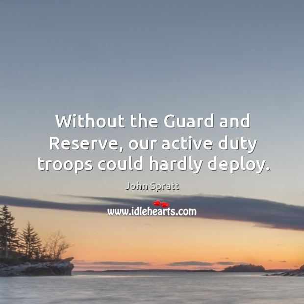 Without the guard and reserve, our active duty troops could hardly deploy. Image