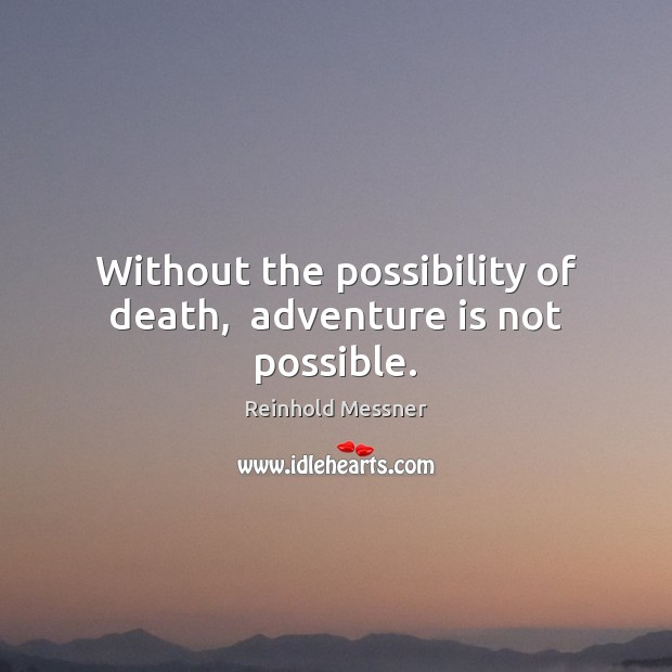 Image, Without the possibility of death,  adventure is not possible.