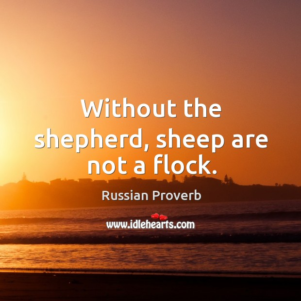Image, Without the shepherd, sheep are not a flock.