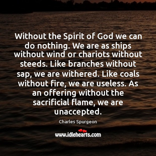 Without the Spirit of God we can do nothing. We are as Charles Spurgeon Picture Quote