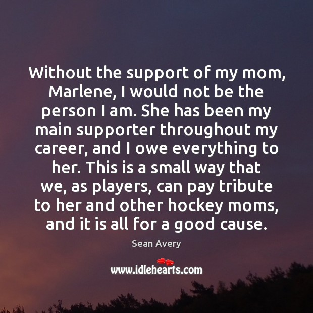 Without the support of my mom, Marlene, I would not be the Image