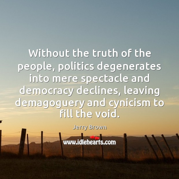 Without the truth of the people, politics degenerates into mere spectacle and Image
