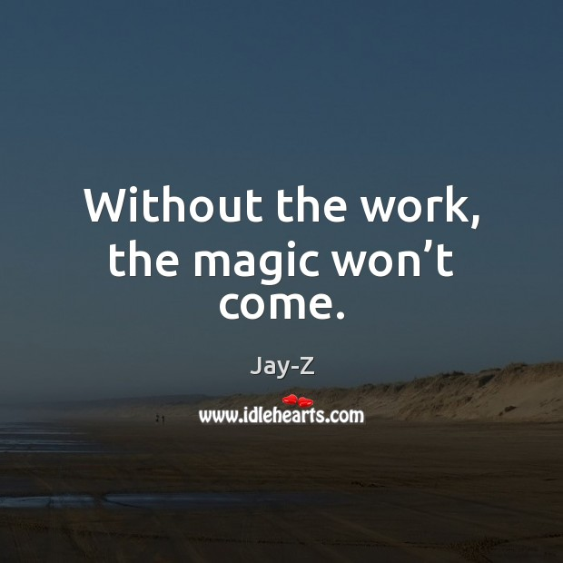 Without the work, the magic won't come. Image