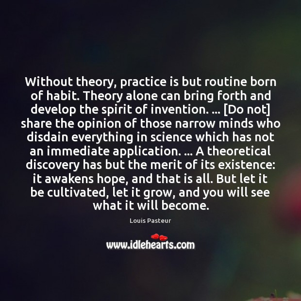 Without theory, practice is but routine born of habit. Theory alone can Louis Pasteur Picture Quote