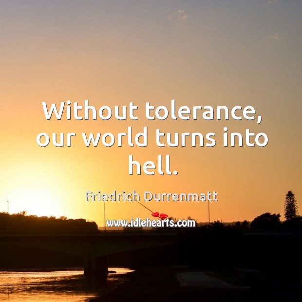 Image, Without tolerance, our world turns into hell.