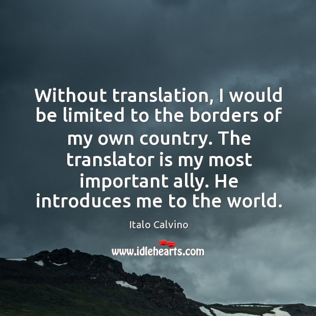 Without translation, I would be limited to the borders of my own Image