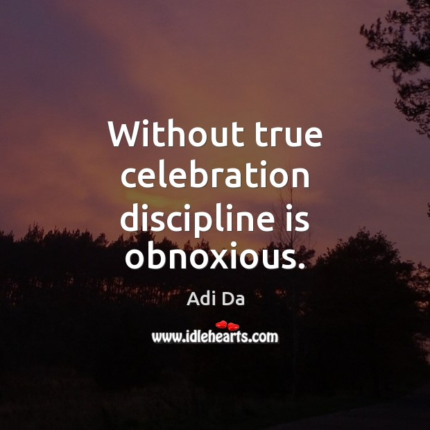 Image, Without true celebration discipline is obnoxious.