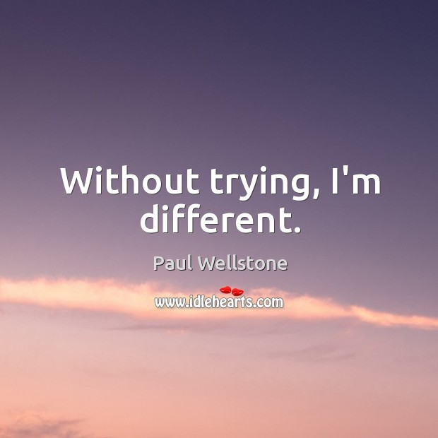 Without trying, I'm different. Paul Wellstone Picture Quote