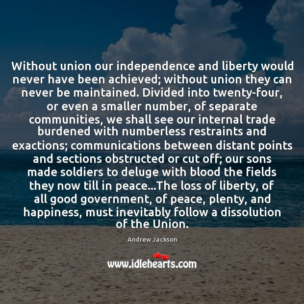 Image, Without union our independence and liberty would never have been achieved; without
