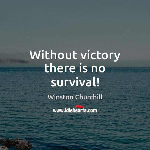 Without victory there is no survival! Victory Quotes Image