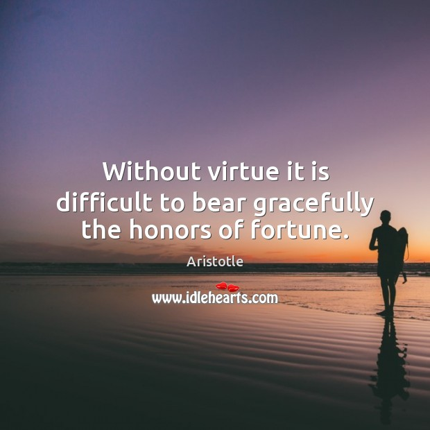 Image, Without virtue it is difficult to bear gracefully the honors of fortune.