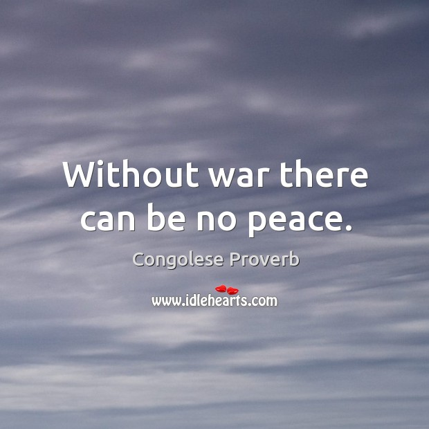 Without war there can be no peace. Congolese Proverbs Image