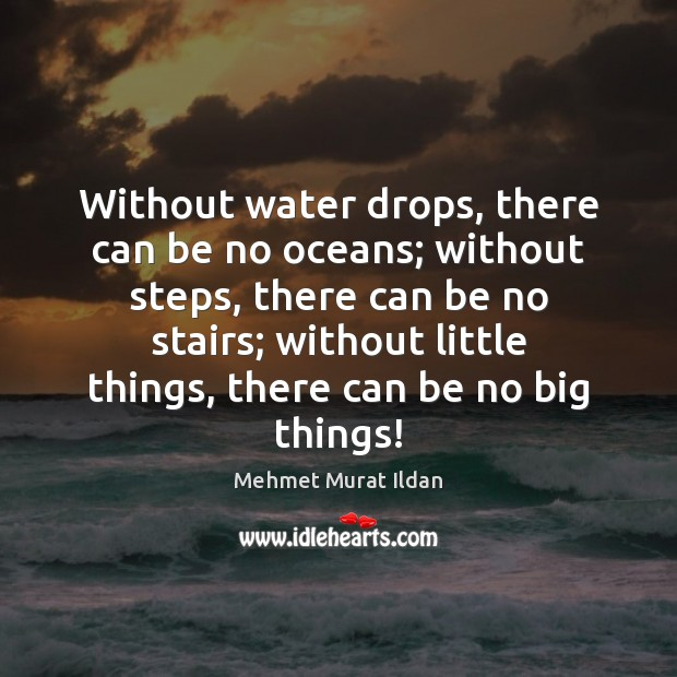 Image, Without water drops, there can be no oceans; without steps, there can