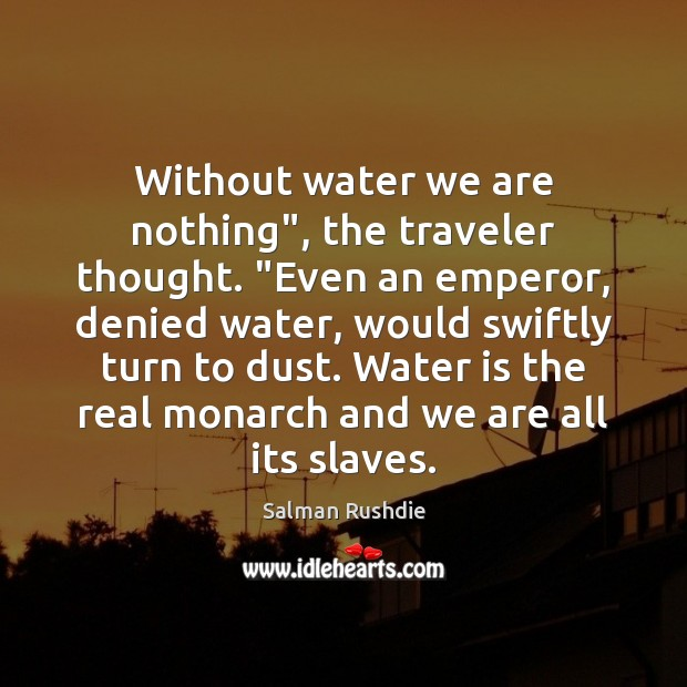 """Image, Without water we are nothing"""", the traveler thought. """"Even an emperor, denied"""