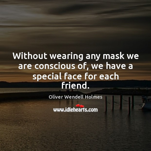 Image, Without wearing any mask we are conscious of, we have a special face for each friend.