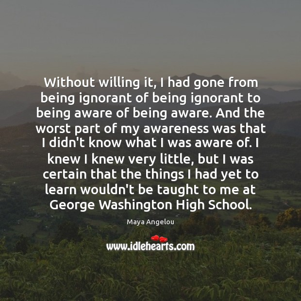 Image, Without willing it, I had gone from being ignorant of being ignorant