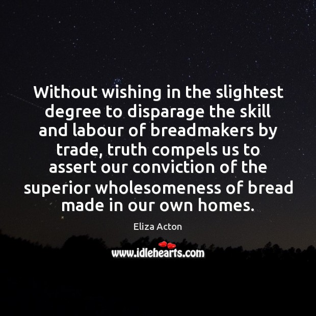 Without wishing in the slightest degree to disparage the skill and labour Image